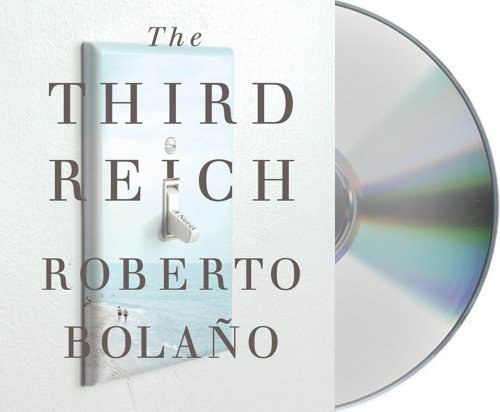 The Third Reich: Bolano, Roberto/ Wimmer, Natasha (Translator)