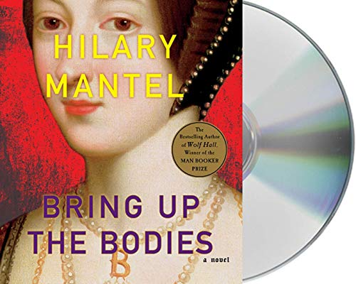 Bring Up the Bodies: Hilary Mantel