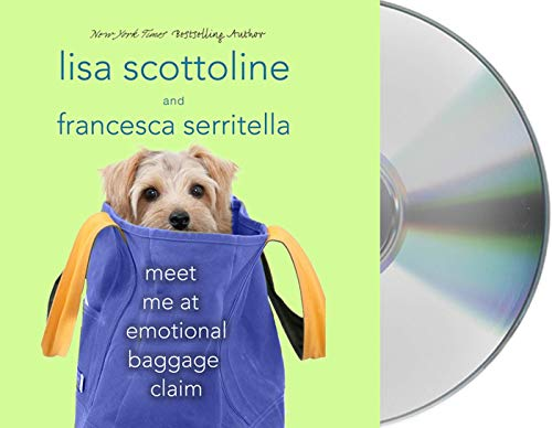 Meet Me at Emotional Baggage Claim (The Amazing Adventures of an Ordinary Woman) (9781427225917) by Lisa Scottoline; Francesca Serritella