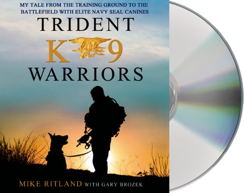 9781427233523: Trident K9 Warriors: My Tale from the Training Ground to the Battlefield with Elite Navy SEAL Canines