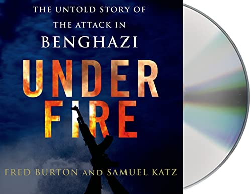 Under Fire: The Untold Story of the Attack in Benghazi: Burton, Fred; Katz, Samuel M.