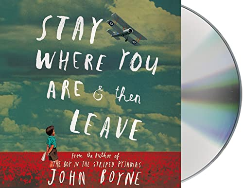 Stay Where You Are & Then Leave (Compact Disc): John Boyne