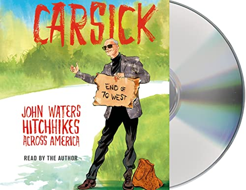 Carsick: John Waters Hitchhikes Across America: Waters, John