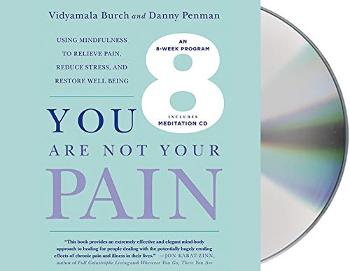 You Are Not Your Pain: Using Mindfulness to Relieve Pain, Reduce Stress, and Restore Well-Being---...