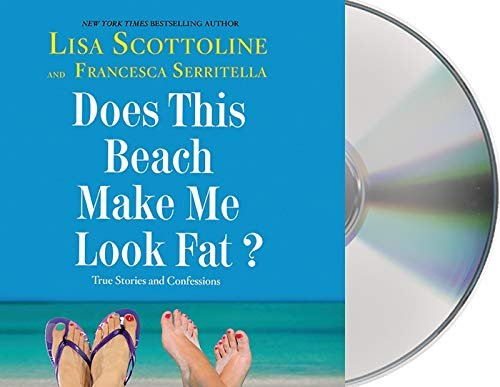 Does This Beach Make Me Look Fat?: True Stories and Confessions: Scottoline, Lisa; Serritella, ...