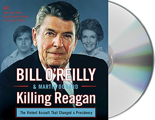 Killing Reagan: The Violent Assault That Changed a Presidency (Compact Disc): Bill O'Reilly