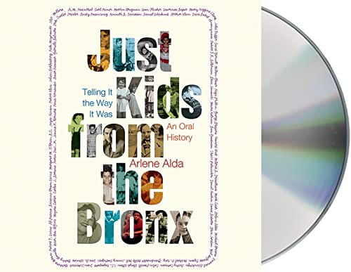 Just Kids from the Bronx: Telling It the Way It Was: An Oral History (Compact Disc): Arlene Alda