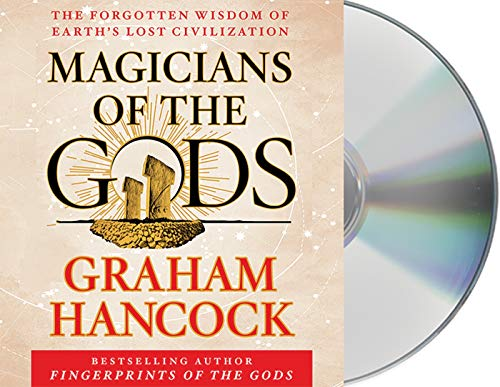 Magicians of the Gods: The Forgotten Wisdom of Earth's Lost Civilization (Compact Disc): ...