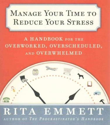 9781427271297: Manage Your Time to Reduce Your Stress: A Handbook for the Overworked, Overscheduled, and Overwhelmed