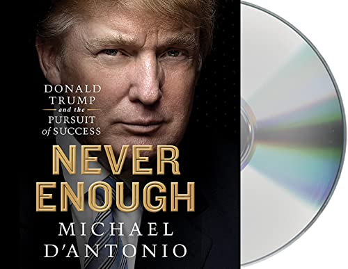 Never Enough: Donald Trump and the Pursuit of Success (Compact Disc): Michael D'Antonio