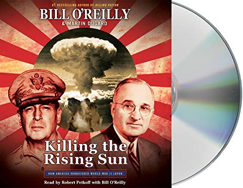 Killing the Rising Sun: How America Vanquished World War II Japan (Compact Disc): Bill O'Reilly