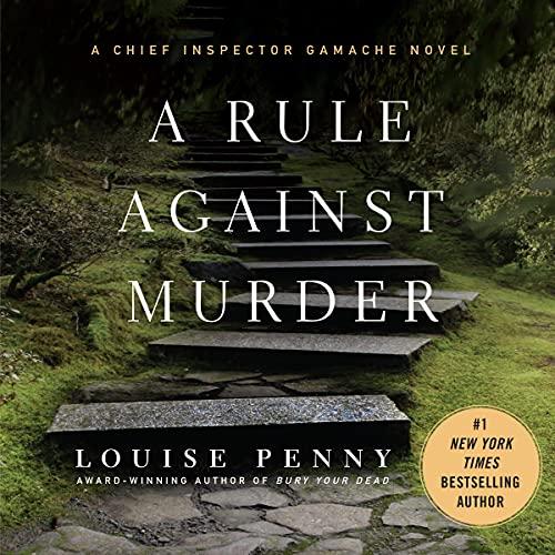 A Rule Against Murder: A Chief Inspector Gamache Novel: Louise Penny