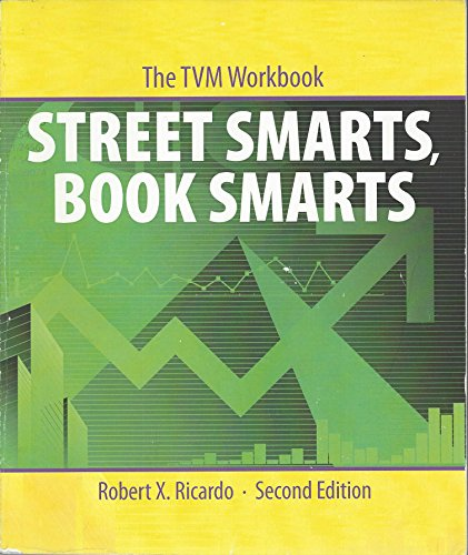 Street Smarts, Book Smarts The TVM Workbook: Robert X. Ricardo