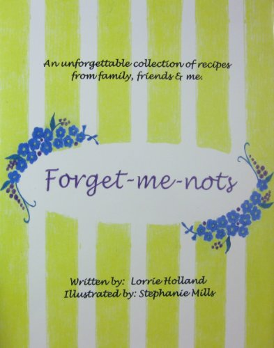 Forget-Me-Nots: An Unforgettable Collection of Recipes from Family, Friends, & Me: Lorrie ...