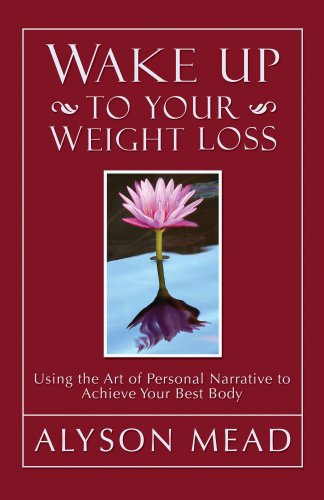9781427611000: Wake Up to Your Weight Loss: Using the Art of Personal Narrative to Achieve Your Best Body
