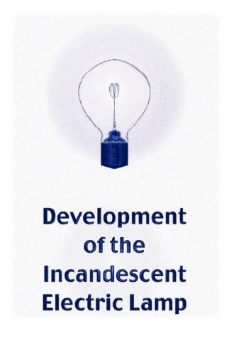 Development of the Incandescent Electric Lamp (Engineering History Series): Barham, G. B.