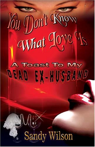 9781427614216: You Don't Know What Love Is - A Toast To My Dead Ex-Husband