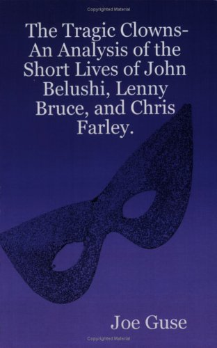9781427616135: The Tragic Clowns- An Analysis of the Short Lives of John Belushi, Lenny Bruce, and Chris Farley