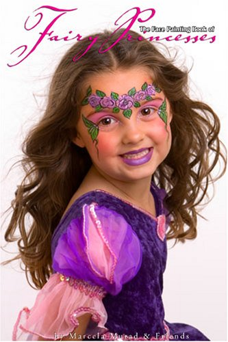 The Face Painting Book of Fairy Princesses: Marcela Murad and Friends