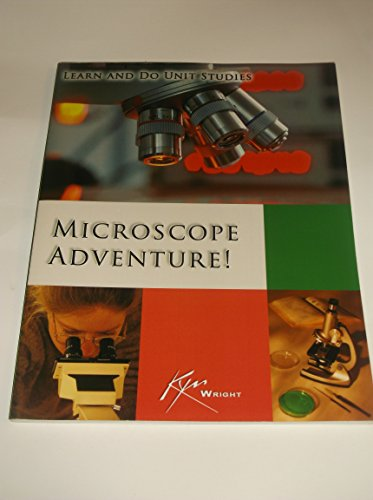 Learn and Do Microscope Adventure Unit Study: Kym Wright
