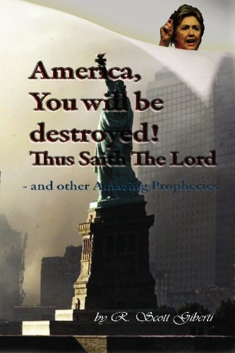 9781427620941: America, You Will Be Destroyed! Thus Saith the LORD.: Amazing Prophecies of William Branham