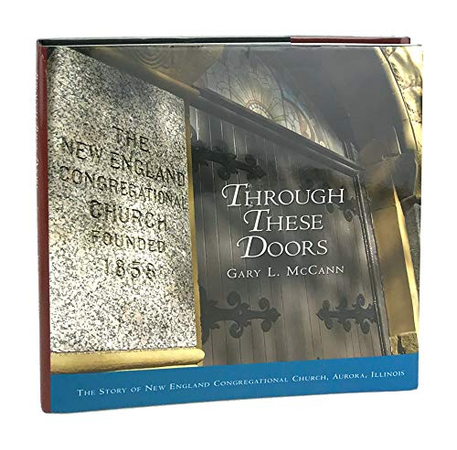 Through These Doors - The Story of New England Congregational Church, Aurora, Illinois: Gary L. ...