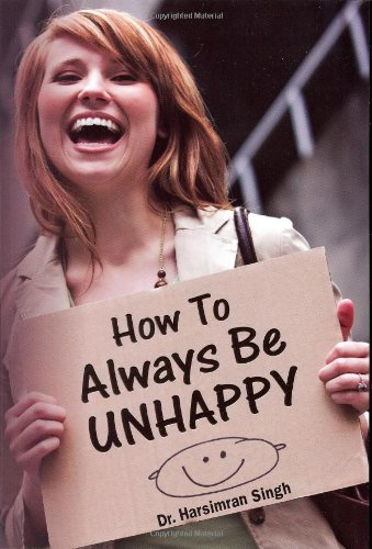 How To Always Be Unhappy: Harsimran Singh