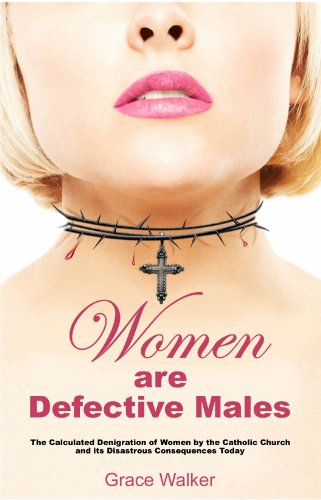 9781427646095: Women Are Defective Males, The Calculated Denigration of Women by the Catholic Church and its Disastrous Consequences Today
