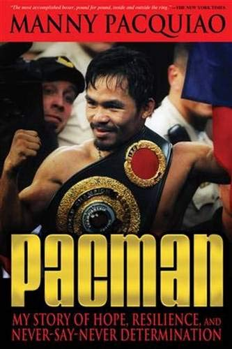 Pacman: My Story of Hope, Resilience, and Never-Say-Never Determination: Pacquiao, Manny