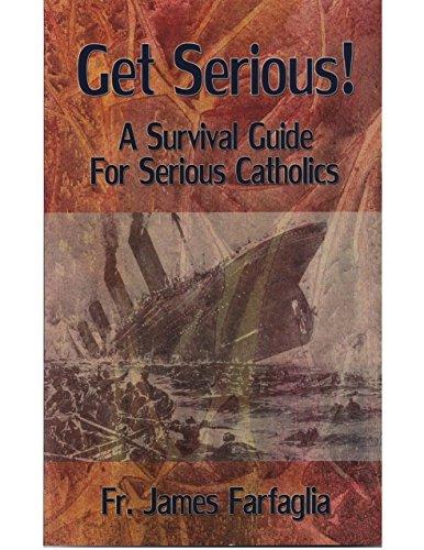 Get Serious! A Survival Guide for Serious: Farfaglia, Fr. James