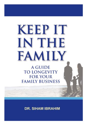 Keep It in the Family; a Guide to Longevity for Your Family Business: DR. SIHAM IBRAHIM