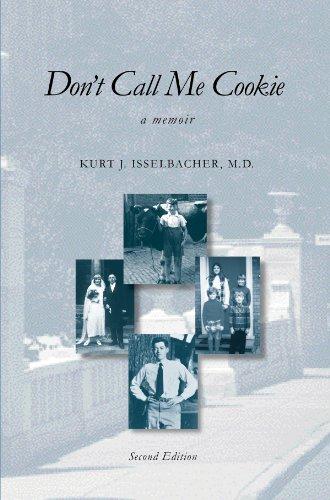 Don't Call Me Cookie, a memoir Second: Kurt J. Isselbacher,