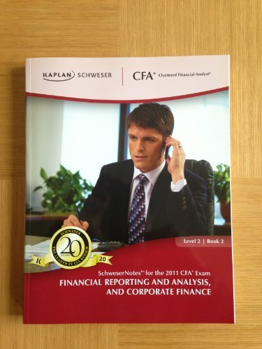 9781427727350: KAPLAN SCHWESER NOTES FOR THE 2011 CFA EXAM LEVEL 2 BOOK 2 (FINANCIAL REPORTING AND ANALYSIS, AND CORPORATE FINANCE)