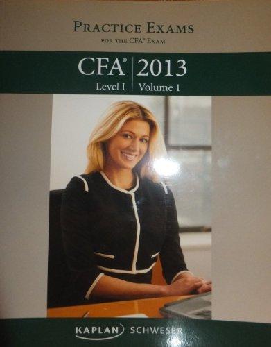 Kaplan Schweser CFA 2013 Level I Volume 2 Practice Exams Book: Schweser, Kaplan