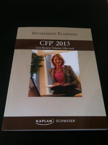 9781427747358: Kaplan Schweser CFP 2013 Retirement Planning Live Review Volume 5 Revised