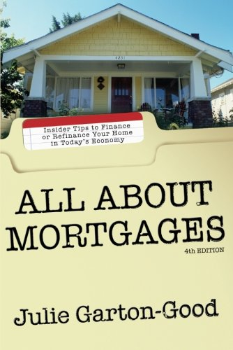 All About Mortgages: Insider Tips to Finance or Refinance Your Home in Today's Economy: ...