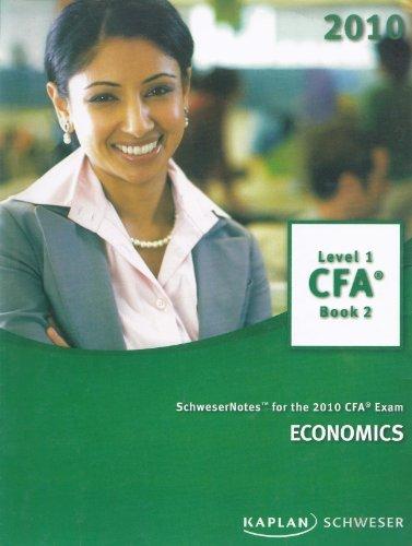 Schwesernotes for the 2010 CFA Exam economics: Kaplan Schweser