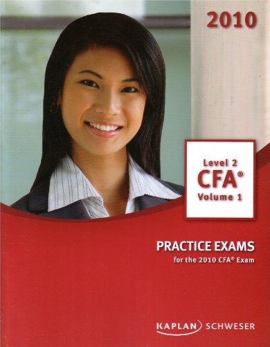 Practice Exams for 2010 CFA Exam, Level: KAPLAN SCHWESER