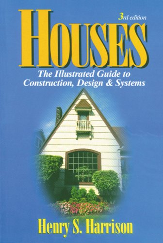 Houses: The Illustrated Guide to Construction, Design and Systems (1427795673) by Henry S. Harrison