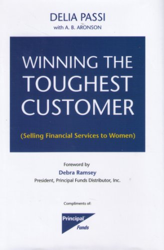Winning the Toughest Customer: The Essential Guide to Selling to Women: Passi, Delia