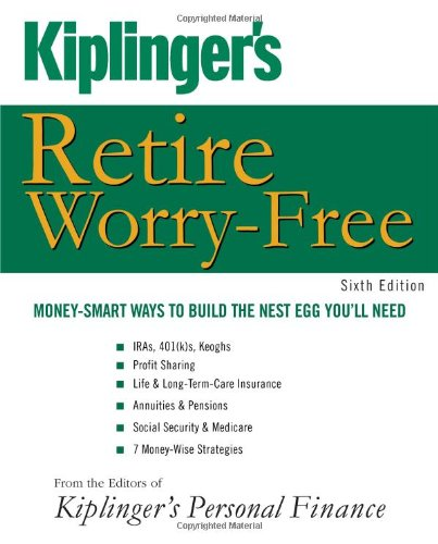 Kiplinger's Retire Worry-Free: Money-Smart Ways to Build: Editors of Kiplinger's