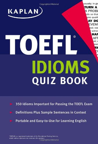 9781427797513: Kaplan TOEFL Idioms Quiz Book (Kaplan 5 Steps to Success: TOEFL Idioms)