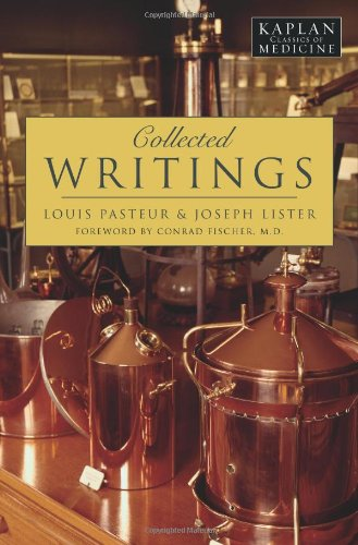 COLLECTED WRITINGS: Pasteur, Louis; Lister,