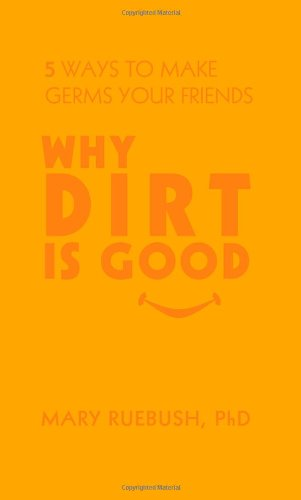 9781427798046: Why Dirt Is Good: 5 Ways to Make Germs Your Friends