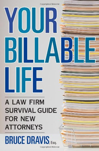 9781427798183: Your Billable Life: A Law Firm Survival Guide for New Attorneys