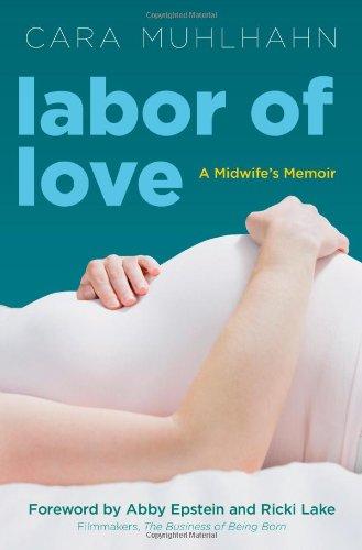 Labor of Love: A Midwife's Memoir: Muhlhahn, Cara