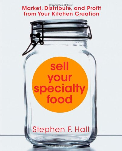 9781427798268: Sell Your Specialty Food: Market, Distribute, and Profit from Your Kitchen Creation (Sell Your Specialty Food: Market, Distribute & Profit from Your Kitchen Creation)