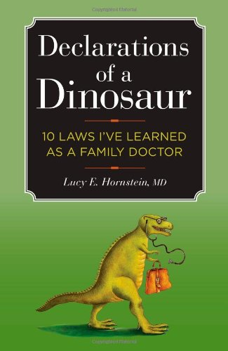 Declarations of a Dinosaur: 10 Laws I've Learned as a Family Doctor: Lucy E. Hornstein