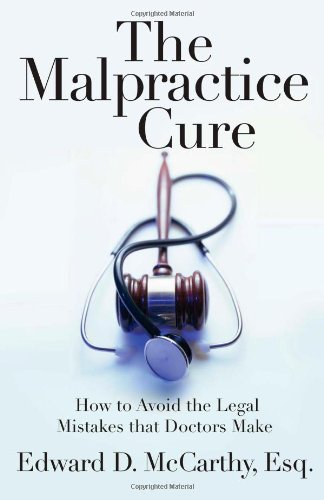 9781427799593: The Malpractice Cure: How to Avoid the Legal Mistakes that Doctors Make