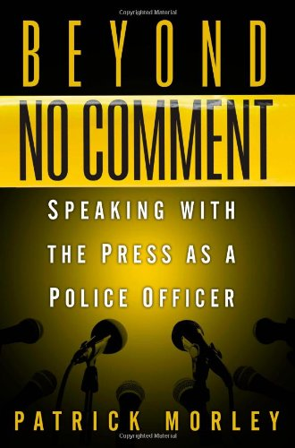 9781427799623: Beyond No Comment: Speaking with the Press as a Police Officer